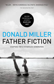 Father Fiction: Chapters for a Fatherless Generation by Donald Miller image