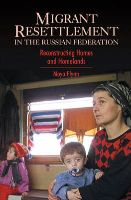 Migrant Resettlement in the Russian Federation by Moya Flynn