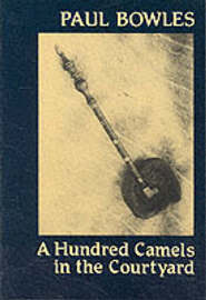 A Hundred Camels in the Courtyard by Paul Bowles