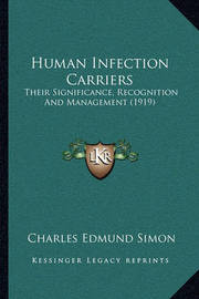 Human Infection Carriers: Their Significance, Recognition and Management (1919) by Charles Edmund Simon