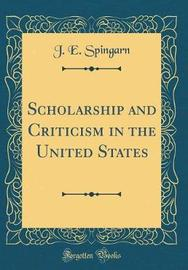 Scholarship and Criticism in the United States (Classic Reprint) by J.E.Spingarn image
