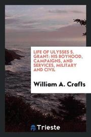 Life of Ulysses S. Grant by William A Crafts image