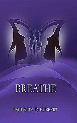 Breathe by Paulette D Hubbert