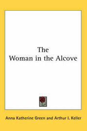 The Woman in the Alcove by Anna Katherine Green