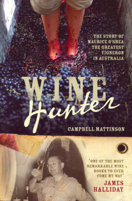 Wine Hunter: The Story of Maurice O'Shea, the Greatest Vigneron in Australia by Campbell Mattinson