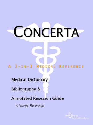 Concerta - A Medical Dictionary, Bibliography, and Annotated Research Guide to Internet References by ICON Health Publications