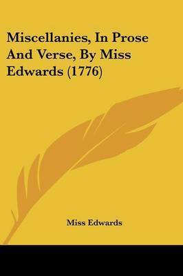 Miscellanies, In Prose And Verse, By Miss Edwards (1776) by Miss Edwards
