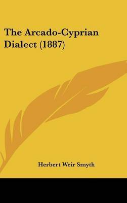 The Arcado-Cyprian Dialect (1887) by Herbert Weir Smyth