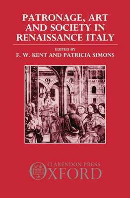 Patronage, Art, and Society in Renaissance Italy
