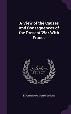 A View of the Causes and Consequences of the Present War with France by Baron Thomas Erskine Erskine image