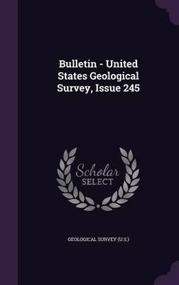 Bulletin - United States Geological Survey, Issue 245