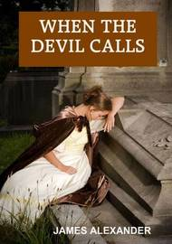 When the Devil Calls by James Alexander