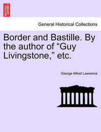 """Border and Bastille. by the Author of """"Guy Livingstone,"""" Etc. by George A. Lawrence"""