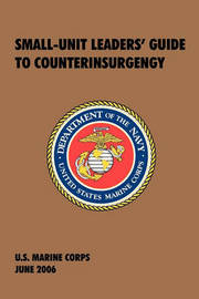 Small-Unit Leaders' Guide to Counterinsurgency by U.S. Marine Corps