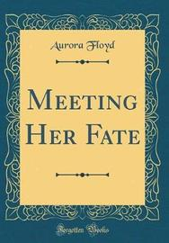 Meeting Her Fate (Classic Reprint) by Aurora Floyd image