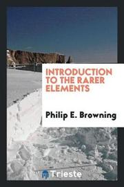 Introduction to the Rarer Elements by Philip E. Browning image