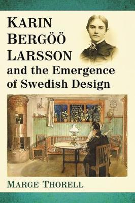 Karin Bergoeoe Larsson and the Emergence of Swedish Design by Marge Thorell