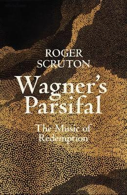 Wagner's Parsifal by Roger Scruton