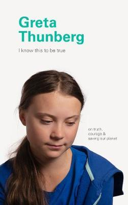 I Know This to Be True: Greta Thunberg by Chronicle Books