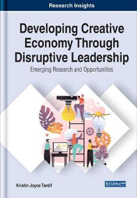 Developing Creative Economy Through Disruptive Leadership by Kristin Joyce Tardif