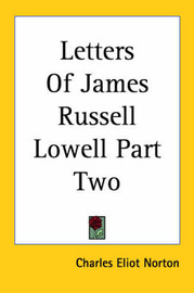 Letters Of James Russell Lowell Part Two by Charles Eliot Norton