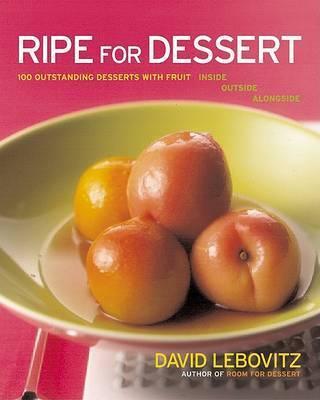 Ripe for Dessert by David Lebovitz