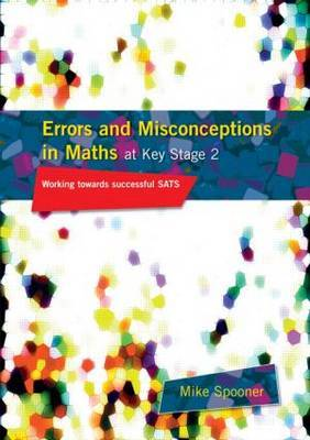 Errors and Misconceptions in Maths at Key Stage 2 by Mike Spooner