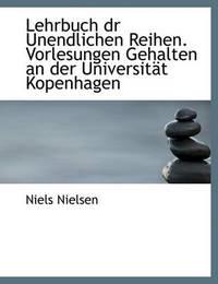 Lehrbuch Dr Unendlichen Reihen. Vorlesungen Gehalten an Der Universitt Kopenhagen by Niels Nielsen image
