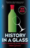 History in a Glass: Sixty Years of Wine Writing from Gourmet by Ruth Reichl