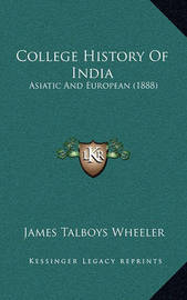 College History of India: Asiatic and European (1888) by James Talboys Wheeler