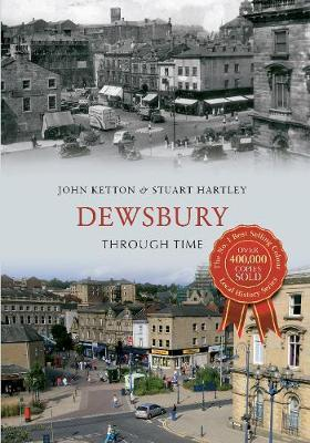 Dewsbury Through Time by John Ketton