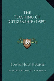 The Teaching of Citizenship (1909) by Edwin Holt Hughes