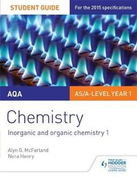 AQA AS/A Level Year 1 Chemistry Student Guide: Inorganic and organic chemistry 1 by Alyn G. Mcfarland