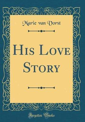 His Love Story (Classic Reprint) by Marie Van Vorst image