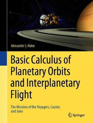 Basic Calculus of Planetary Orbits and Interplanetary Flight by Alexander J. Hahn