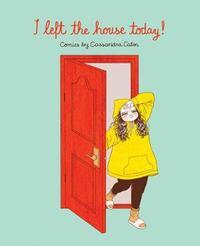 I Left the House Today! by Cassandra Calin