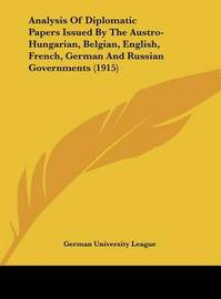 Analysis of Diplomatic Papers Issued by the Austro-Hungarian, Belgian, English, French, German and Russian Governments (1915) by University League German University League image