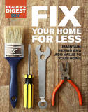 Fix Your Home for Less: Maintain, Repair and Add Value to Your Home by Reader's Digest