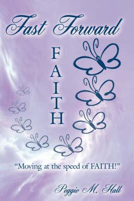 Fast Forward Faith by Peggie, M. Hall