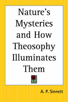 Nature's Mysteries and How Theosophy Illuminates Them by A.P. Sinnett