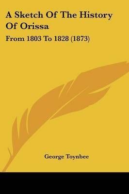 A Sketch Of The History Of Orissa: From 1803 To 1828 (1873) by George Toynbee