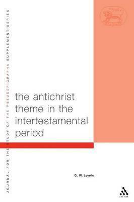 Antichrist Theme in the Intertestamental Period by G.W. Lorein