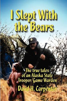 I Slept with the Bears by David H. Carpenter