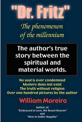 """""""Dr. Fritz"""" the Phenomenon of the Millenium: The Author's True Story Between the Spiritual and Material Worlds. by William Moreira image"""