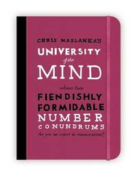 University of the Mind: Fiendishly Formidable Number Conundrums by Christopher Maslanka