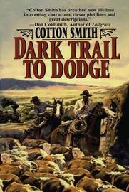 Dark Trail to Dodge by Cotton Smith