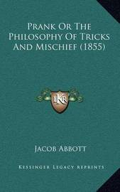 Prank or the Philosophy of Tricks and Mischief (1855) by Jacob Abbott