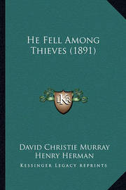 He Fell Among Thieves (1891) by David Christie Murray
