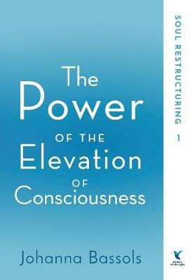 The Power of the Elevation of Consciousness by Johanna Bassols