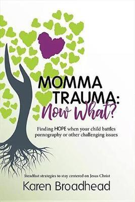 Momma Trauma: What Now? by Karen Broadhead